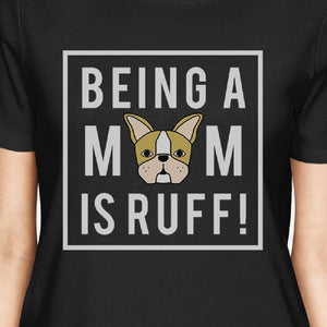 Being A Mom Is Ruff Women's Black Short Sleeve Graphic Top For Her
