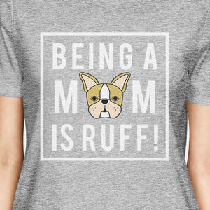 Being A Mom Is Ruff Women's Gray Cute Graphic T Shirt For Dog Moms