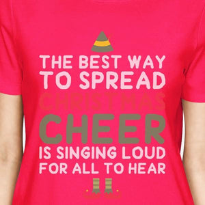The Best Way To Spread Christmas Cheer Is Singing Loud For All To Hear Womens Hot Pink Shirt