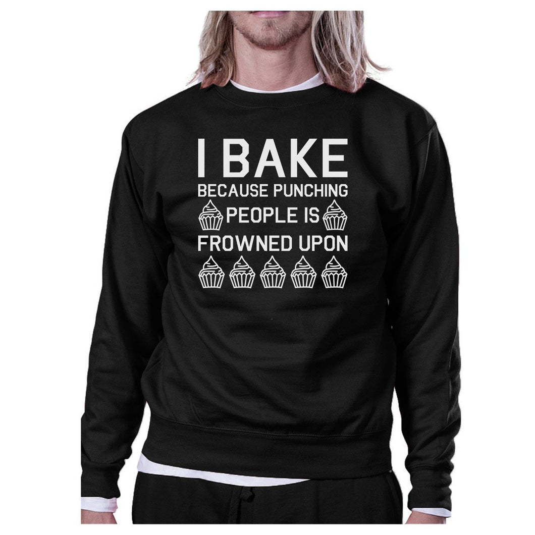 I Bake Because Black Sweatshirt Funny Graphic Pullover Fleece