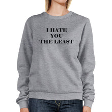 I Hate You The Least Grey Sweatshirt Sarcastic Quote Funny Gift