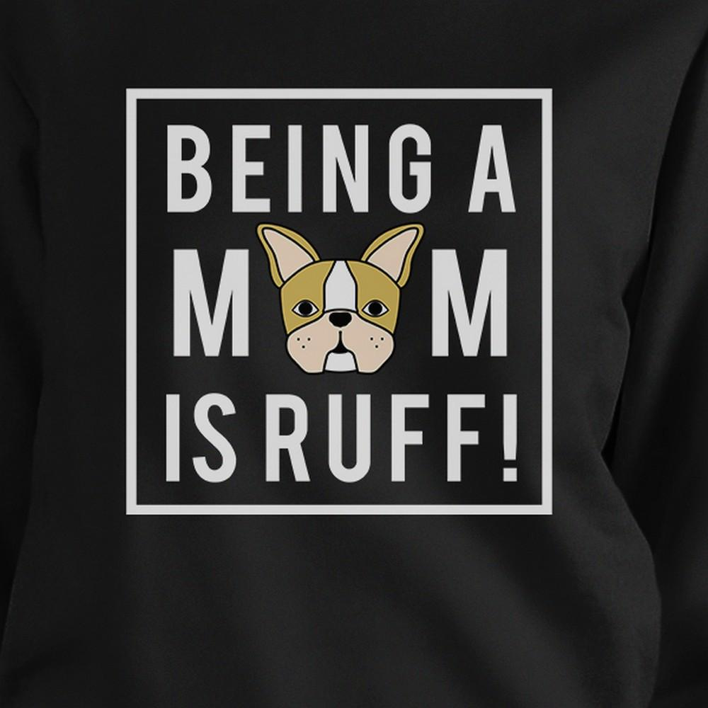Being A Mom Is Ruff Black Unisex Cute Sweatshirt Gift For Dog Lover