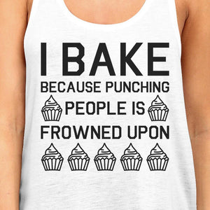 I Bake Because Womens White Sleeveless Tank Top For Cupcake Lover
