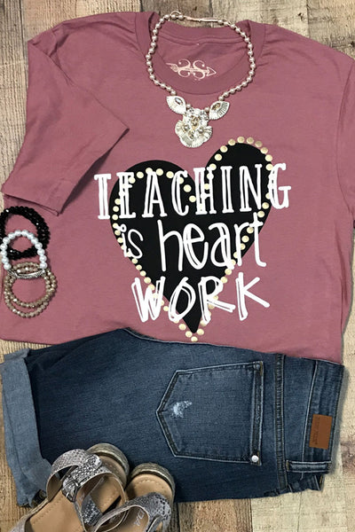 Teaching is Heart Work Tee