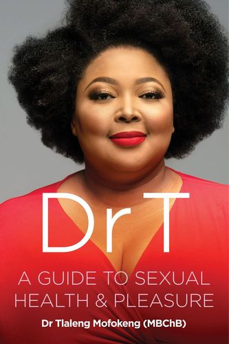 Dr T: A guide to Sexual Health and Pleasure by Dr Tlaleng Mofokeng