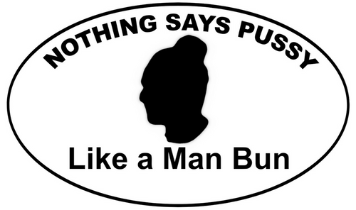 Nothing says P**** like a Man Bun
