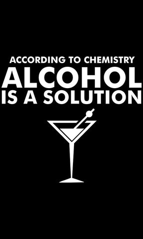 Alcohol is a Solution T-Shirts