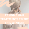 At Home Hair Treatments to Try this Winter!