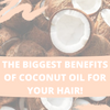 The Biggest Benefits of Coconut Oil for Your Hair!