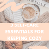 3 Self-Care Essentials for Keeping Cozy