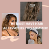 The MUST Have Hair Accessories this Summer!
