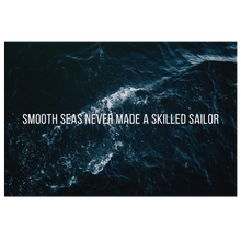 Load image into Gallery viewer, Smooth Seas Never Made A Skilled Sailor