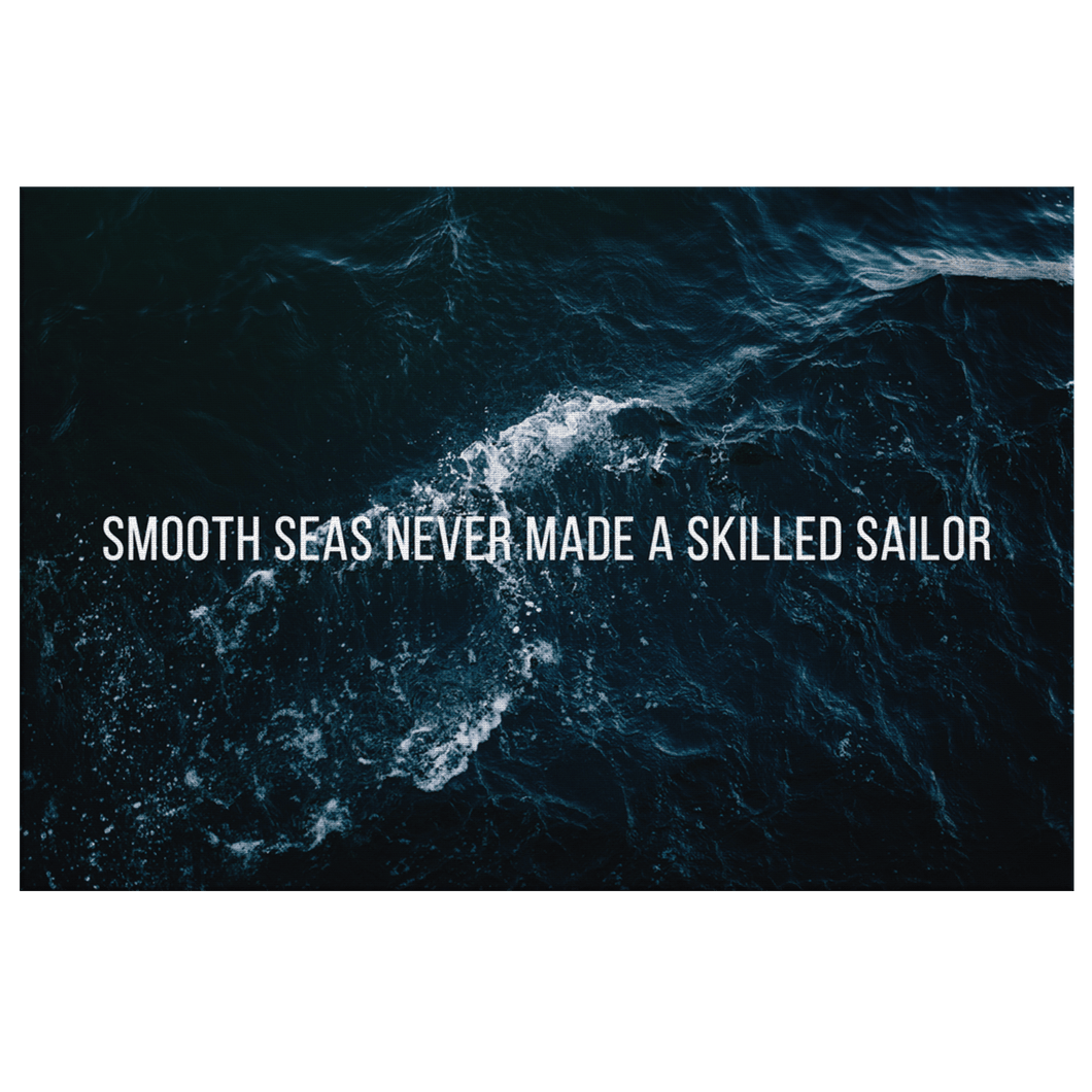 Smooth Seas Never Made A Skilled Sailor