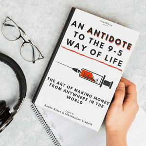 An Antidote To The 9-5 Way Of Life - The Art Of Making Money From Anywhere In The World