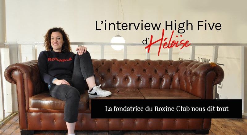 L'interview High Five d'Héloïse - la fondatrice du Roxine Club