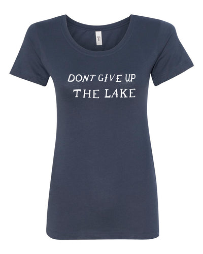 Don't Give Up The Lake Women's Tshirt