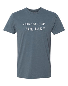 Don't Give Up The Lake Unisex Tshirt