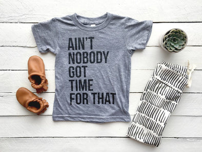 Ain't Nobody Got Time For That Kids Tee