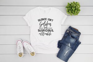 Silence Isn't Golden It's Suspicious #momlife Mother's Day Adult Tee