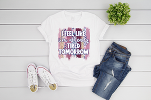 I Feel Like I'm Already Tired Tomorrow Mother's Day Adult Tee