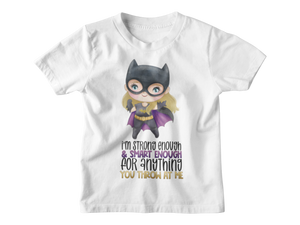 I'm Smart Enough and Strong Enough For Anything You Throw At Me Batgirl Superheroes