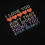 """Worst Thing You Ever Heard"" Crewneck"