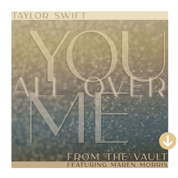 You All Over Me (feat. Maren Morris) (Taylor's Version) (From The Vault) digital single