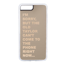 THE OLD TAYLOR CAN'T COME TO THE PHONE -- PHONE CASE