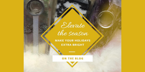 Elevate the Season: Making Your Holidays Extra Bright