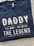 Daddy the man - the myth - the legend (multiple colour choices)