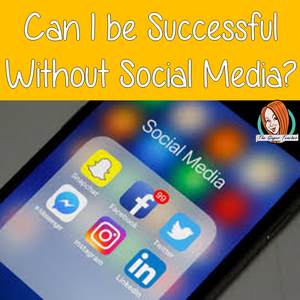 Can I be successful without social media?