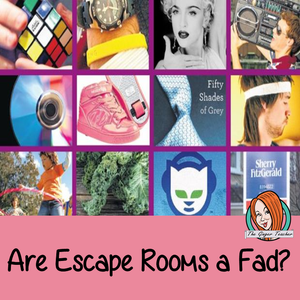 Are Educational Escape Rooms a Fad?