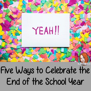 Five Ways to Celebrate the End of School Year