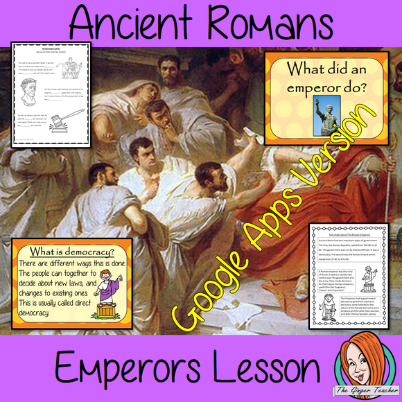 Distance Learning Ancient Romans Emperors and Government Lesson  Teach children about Ancient Romans and their Emperors. This is a complete Google Slides lesson to teach children about the Roman government and emperors.  The children will learn how Rome changed from a republic to an empire, what a democracy is, what an emperor did and why the Roman Empire was successful. There is a detailed 22 slide presentation and four versions of the 6-page, Google Slides worksheet to allow children to show their underst