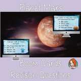 Planet Mars Revision Questions Boom Cards  This deck revises children's knowledge of the planet Mars. There are multiple choice revision questions to check children's understanding. These question cards are self-grading and lots of fun!