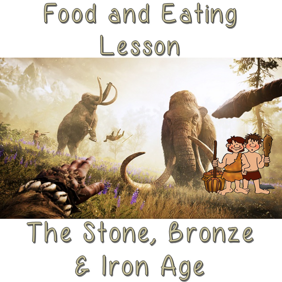 Lesson on Stone Age, Bronze Age and Iron Age Eating and Food