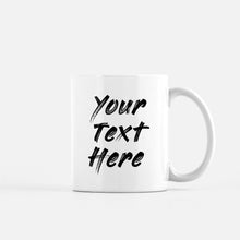 Load image into Gallery viewer, put your own text on a mug edit custom desired image