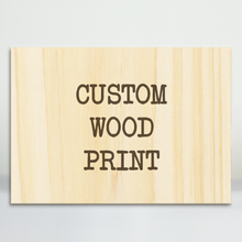 Load image into Gallery viewer, Custom Wood Print