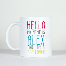 Load image into Gallery viewer, hello my name is and I am a editable custom mug dog lover alex