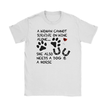 A Woman Cannot Survive on  Wine Alone... Tee | She Also Needs A Dog and A Horse - Wine Shadow