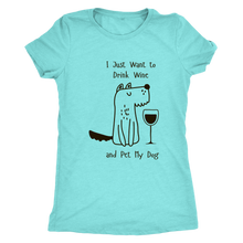 I just want to drink wine and pet my dog T-shirt - Wine Shadow