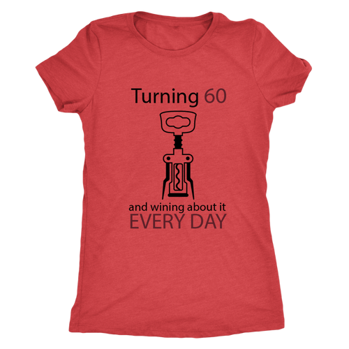 Turning 60 and wining about it every day Women's T-shirt - Wine Shadow