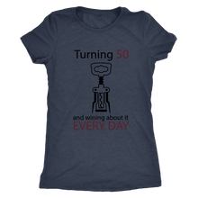 Turning 50 and wining about it every day Women's T-shirt - Wine Shadow