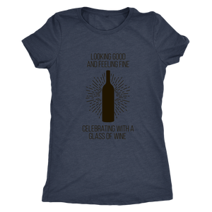 Looking Good and Feeling Fine - Celebrating With a Glass of Wine Women's T-shirt - Wine Shadow