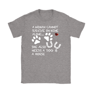 A Woman Cannot Survive on  Wine Alone... Tee | She Also Needs A Dog and A Horse | White Font T-shirt - Wine Shadow