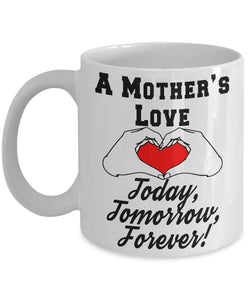 A Mother's Love- Today, Tomorrow, Forever! Coffee Mug Gearbubble