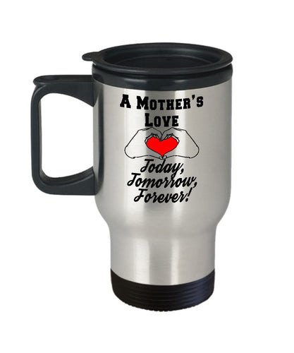 A Mother's Love - Today, Tomorrow, Forever! Travel Mug Gearbubble