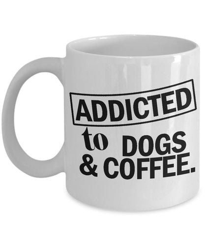 Addicted to Dogs and Coffee. - 11 ounce Ceramic Mug Coffee Mug Gearbubble