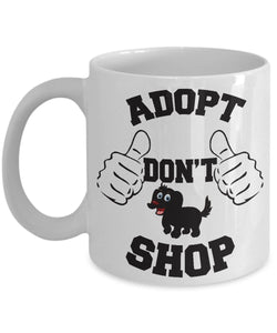 Adopt - Don't SHOP! - You CAN Change One Dog's World - 11 or 15 ounce Ceramic Mug Coffee Mug Gearbubble