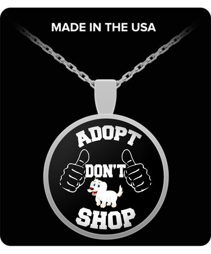 Adopt - Don't SHOP! - You CAN Change One Dog's World - Silver or Gold Necklace Necklace Gearbubble